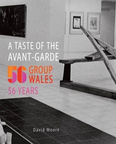 A Taste of the Avant-garde: 56 Group Wales, 56 Years by David Moore