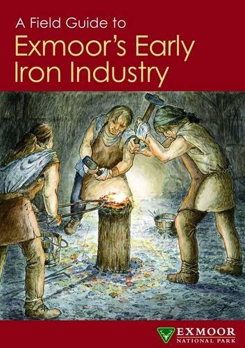 A Field Guide to Exmoor's Early Iron Industry by Lee Bray