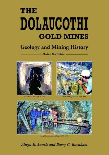 The Dolaucothi Gold Mines: Geology and Mining History by Alwyn Annels