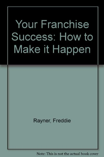 Your Franchise Success: How to Make it Happen by Freddie Rayner