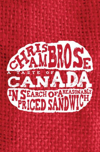 A Taste of Canada: In Search of a Reasonably Priced Sandwich by Chris Ambrose