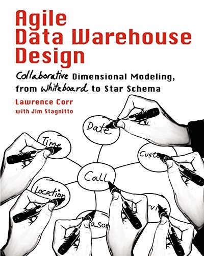 Agile Data Warehouse Design: Collaborative Dimensional Modeling, from Whiteboard to Star Schema by Lawrence Corr