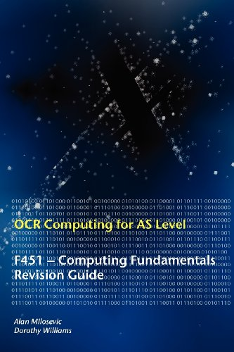 OCR Computing for A Level: F451 - Computing Fundamentals Revision Guide by Alan Milosevic