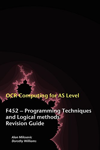 OCR Computing for A-level: F452 - Programming Techniques and Logical Methods Revision Guide by Alan Milosevic