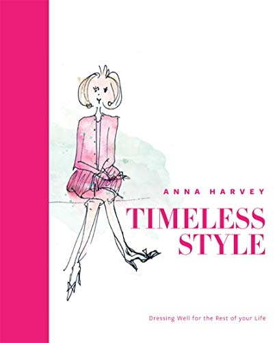 Timeless Style: Dressing Well for the Rest of Your Life by Anna Harvey