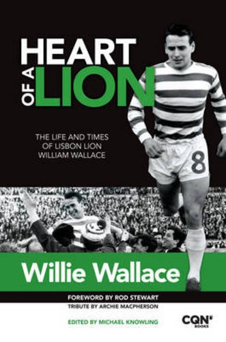 Heart of a Lion: The Life and Times of Lisbon Lion William Wallace by William Wallace
