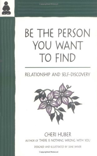 Be the Person You Want to Find: Relationship and Self-discovery by Cheri Huber