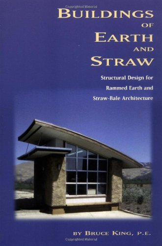 Buildings of Earth and Straw: Structural Design for Rammed Earth and Straw Bale Architecture by Bruce King