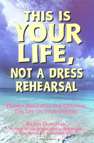 """This is Your Life, Not a Dress Rehearsal by """"Donovan"""""""