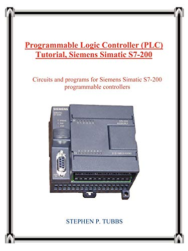 Programmable Logic Controller (Plc) Tutorial, Siemens Simatic S7-200 by Stephen P Tubbs