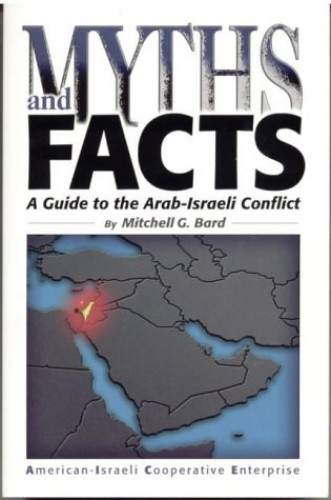 Myths and Facts: a Guide to the Arab-Israeli Conflict by Mitchell G. Bad