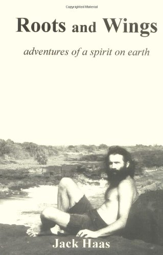 Roots and Wings: Adventures of a Spirit on Earth by Jack Haas