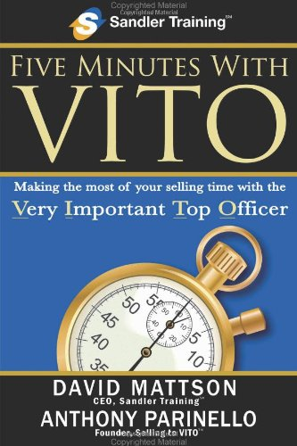 Five Minutes with VITO: Making the Most of Your Selling Time with the Very Important Top Officer by Anthony Parinello