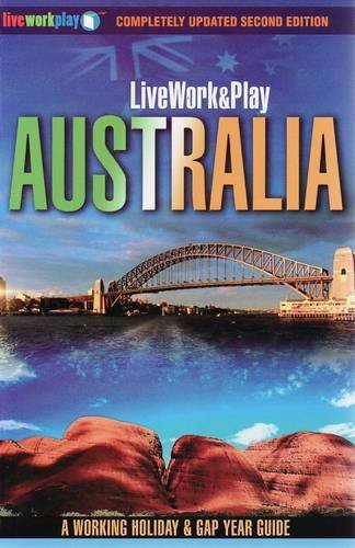 Live Work & Play in Australia: A Working Holiday & Gap Year Guide by Sharyn McCullum