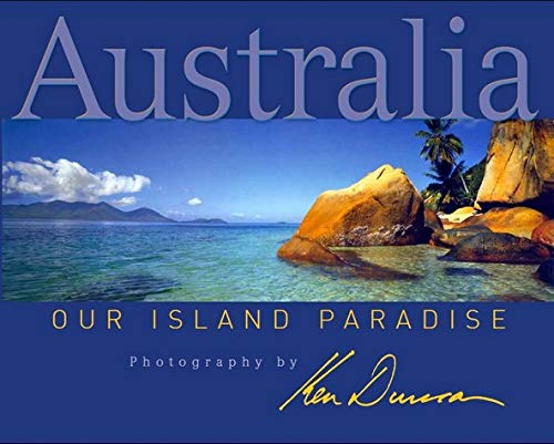 Australia: Our Island Paradise by Ken Duncan