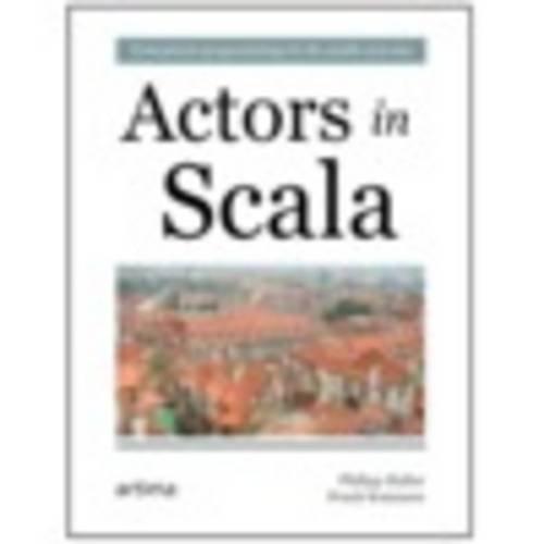 Actors in Scala by Philipp Haller