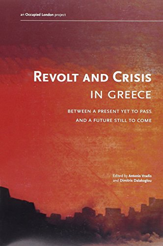 Revolt and Crisis in Greece: Between A Present Yet To Pass And A Future Still To Come by Occupied London Collective