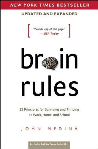 Brain Rules: 12 Principles for Surviving and Thriving at Work, Home, and School by John Medina