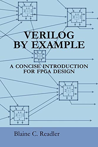 Verilog by Example: A Concise Introduction for FPGA Design by Blaine Readler