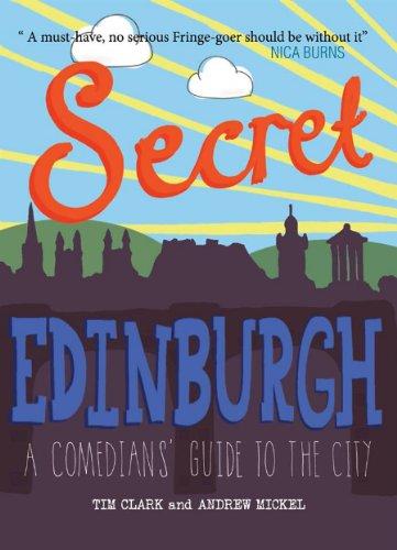 Secret Edinburgh: A Comedians' Guide to the City by Tim Clark