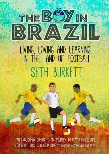 The Boy in Brazil: Living, Loving and Learning  in the Land of Football by Seth Burkett