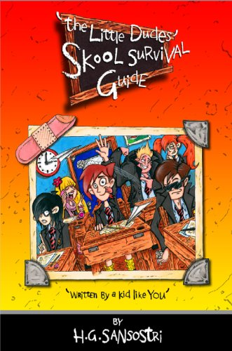 The Little Dudes Skool Survival Guide: Written by a Kid Like You! by H.G. Sansostri