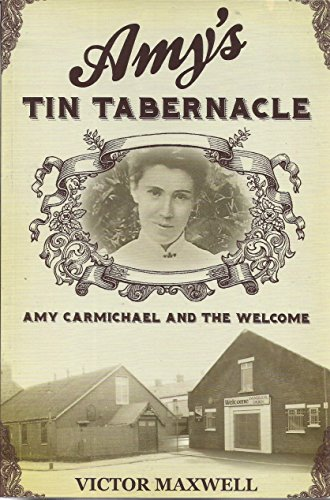 Amy's Tin Tabernacle: Amy Carmichael's Welcome by Victor Maxwell