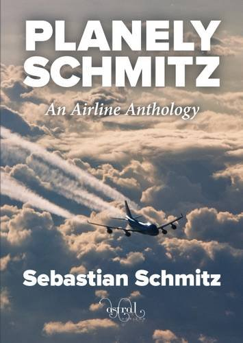 Planely Schmitz: An Airline Anthology by Sebastian Schmitz