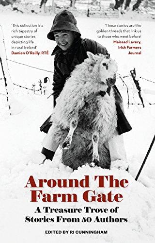 Around the Farm Gate: A Treasure Trove of Irish Stories by P.J. Cunningham