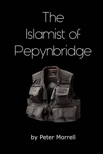 The Islamist of Pepynbridge by Peter Morrell