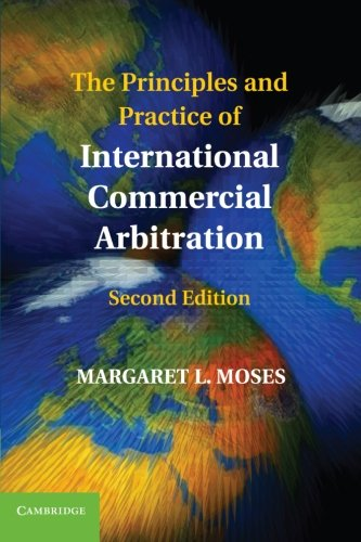 The Principles and Practice of International Commercial Arbitration by Margaret L. Moses (Loyola University, Chicago)