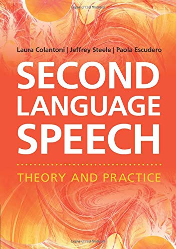 Second Language Speech: Theory and Practice by Laura Colantoni