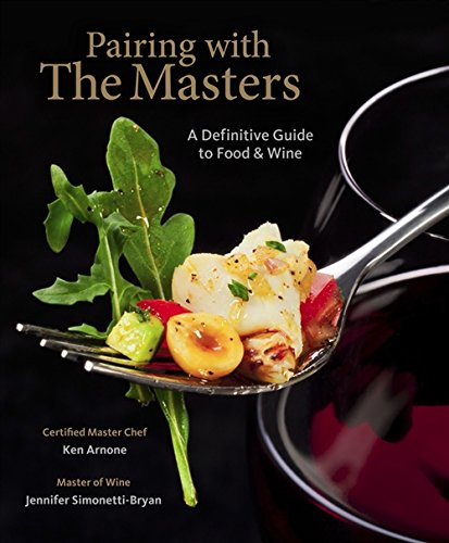 Pairing with the Masters: A Definitive Guide to Food and Wine by Ken Arnone