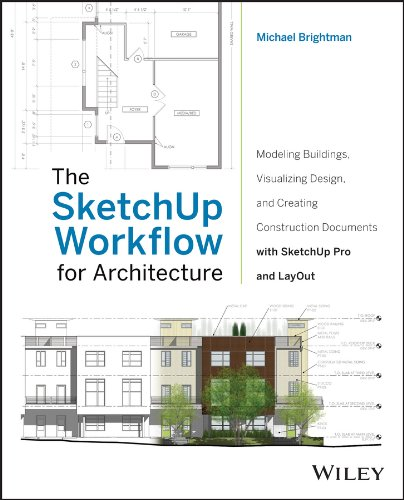 The SketchUp Workflow for Architecture: Modeling Buildings, Visualizing Design, and Creating Construction Documents with SketchUp Pro and Layout by Michael Brightman