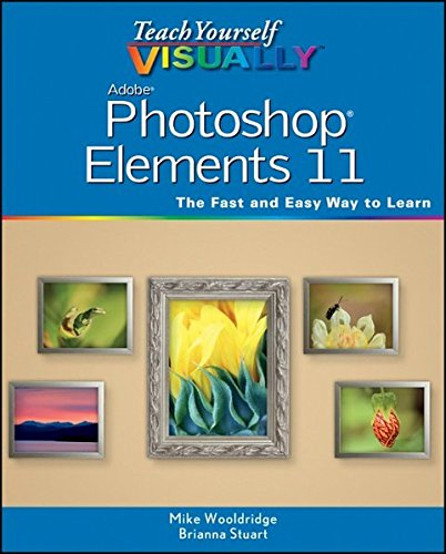 Teach Yourself Visually Photoshop Elements 11 by Mike Wooldridge