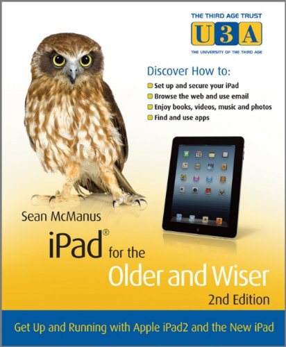 iPad for the Older and Wiser: Get Up and Running with Apple iPad2 and the New iPad by Sean McManus