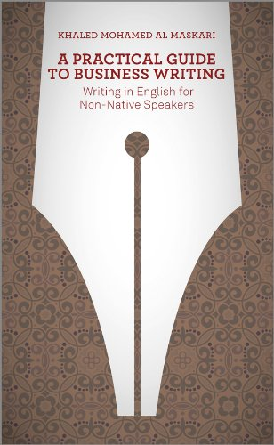 A Practical Guide to Business Writing: Writing in English for Non-Native Speakers by Khaled Al-Maskari