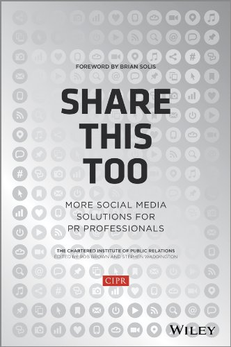 Share This Too: More Social Media Solutions for PR Professionals by CIPR (Chartered Institute of Public Relations)