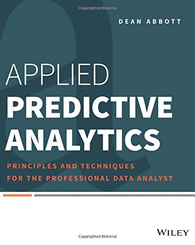 Applied Predictive Analytics: Principles and Techniques for the Professional Data Analyst by Dean Abbott