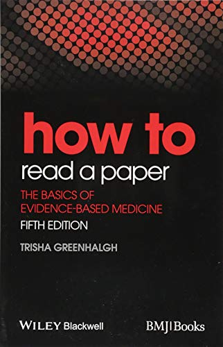 How to Read a Paper: The Basics of Evidence-BasedMedicine by Trisha Greenhalgh