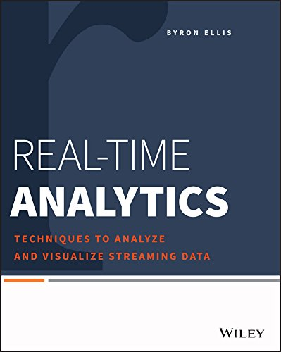 Real-Time Analytics: Techniques to Analyze and Visualize Streaming Data by Byron Ellis