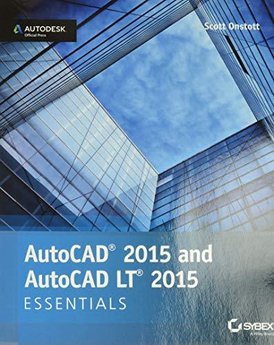 AutoCAD 2015 and AutoCAD LT 2015 Essentials: Autodesk Official Press by Scott Onstott