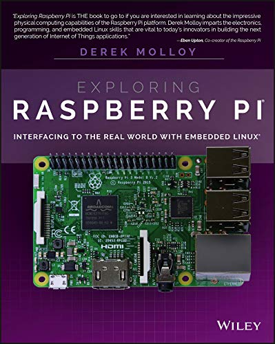 Exploring Raspberry Pi: Interfacing to the Real World with Embedded Linux by Derek Molloy