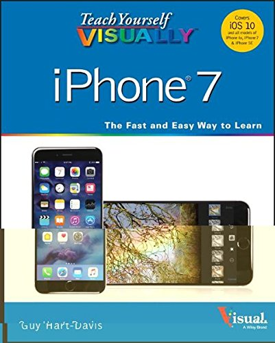 Teach Yourself Visually iPhone 7: Covers iOS 10 and All Models of iPhone 6s, iPhone 7, and iPhone SE by Guy Hart-Davis