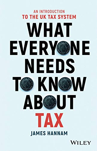 What Everyone Needs to Know About Tax: An Introduction to the UK Tax System by James Hannam