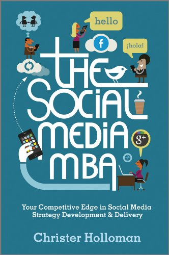 The Social Media MBA: Your Competitive Edge in Social Media Strategy Development and Delivery by Christer Holloman