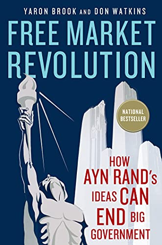 Free Market Revolution: How Ayn Rand's Ideas Can End Big Government by Yaron Brook