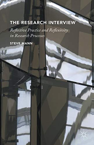 The Research Interview: Reflective Practice and Reflexivity in Research Processes: 2016 by Steve Mann