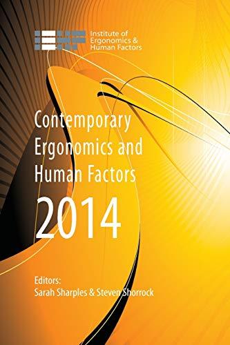 Contemporary Ergonomics and Human Factors 2014: Proceedings of the International Conference on Ergonomics & Human Factors 2014, Southampton, UK, 7-10 April 2014 by Sarah Sharples
