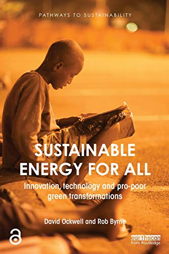 Sustainable Energy for All: Innovation, technology and pro-poor green transformations by David Ockwell